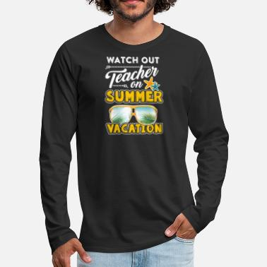 Summer Watch Out Teacher On Summer Vacation TShirt - Men's Premium Longsleeve Shirt