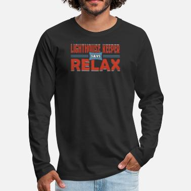 Lit Lighthouse Keeper says relax funny quote gift - Men's Premium Long Sleeve T-Shirt