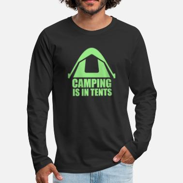 Tent Camp Camping Is In Tents - Men's Premium Longsleeve Shirt