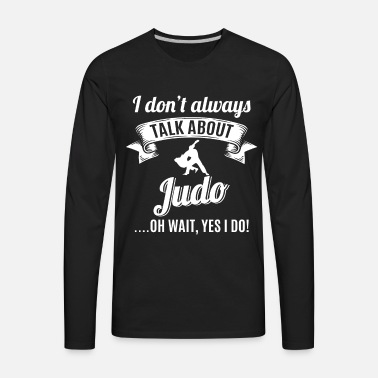 Yes I do Don/'t Always Talk About Judo Oh Wait Unisex Sweatshirt