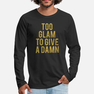 Glam Too Glam To Give A Damn - Men's Premium Longsleeve Shirt