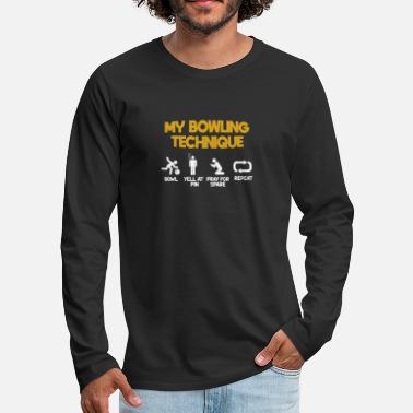 b17eea93 My funny bowling technique bowl yell and pray - Men's Premium Longsleeve.  Men's Premium Longsleeve Shirt