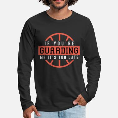 Quotes If You'Re Guarding Me It'S Too Late Basketball Lov - Men's Premium Longsleeve Shirt