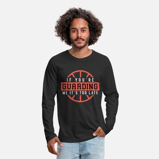 Me Long-Sleeve Shirts - If You'Re Guarding Me It'S Too Late Basketball Lov - Men's Premium Longsleeve Shirt black