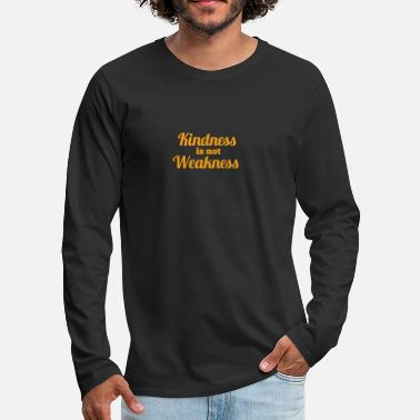 Weakness kindness is not weakness - Men's Premium Longsleeve Shirt