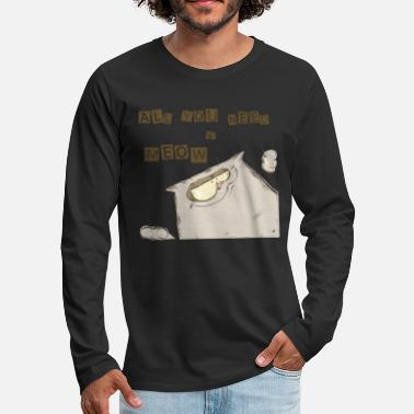 All You Need Is Meaw - Men's Premium Long Sleeve T-Shirt