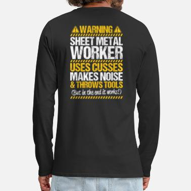 Sheet Metal Worker Sheet Metal Worker Metalworker Warning Gift - Men's Premium Longsleeve Shirt