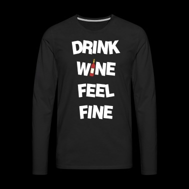 Drink wine and feel good! - Men's Premium Long Sleeve T-Shirt