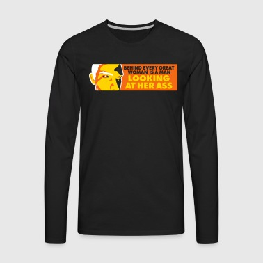 Behind Every Great Woman Is A Horny Voyeur - Men's Premium Long Sleeve T-Shirt