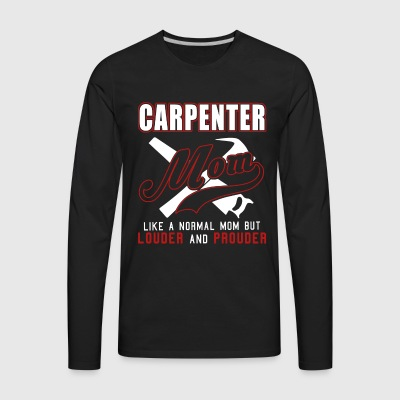 Carpenter Mom Like Normal Mom But Louder & Prouder - Men's Premium Long Sleeve T-Shirt