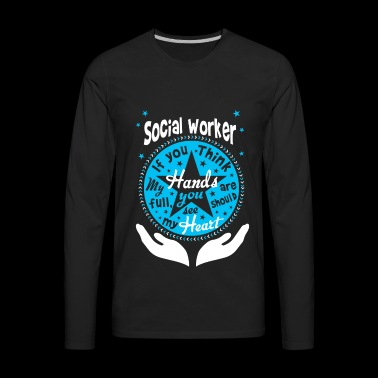 Social worker - If you think my hands are full t - Men's Premium Long Sleeve T-Shirt