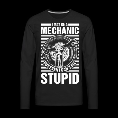 I May Be A Mechanic - Men's Premium Long Sleeve T-Shirt