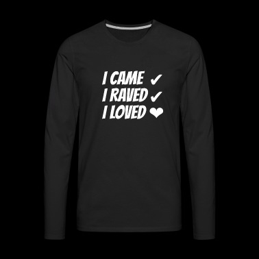 I Came I Raved I Loved | I Love Raves - Men's Premium Long Sleeve T-Shirt