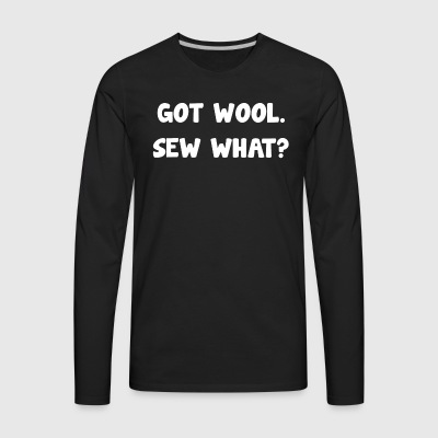 Got Wool Sew What - Men's Premium Long Sleeve T-Shirt