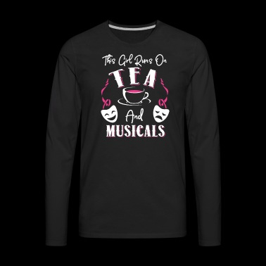 This Girl Runs On Tea and Musicals - Men's Premium Long Sleeve T-Shirt