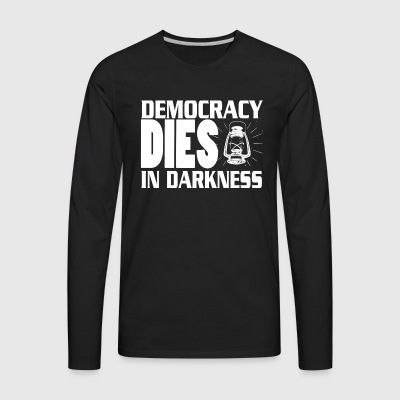 Democracy Dies in Darkness shirt - Men's Premium Long Sleeve T-Shirt