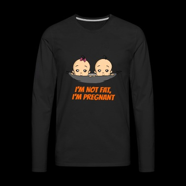 I'm Not Fat I'm Pregnant Pregnancy Pregnant Birth - Men's Premium Long Sleeve T-Shirt