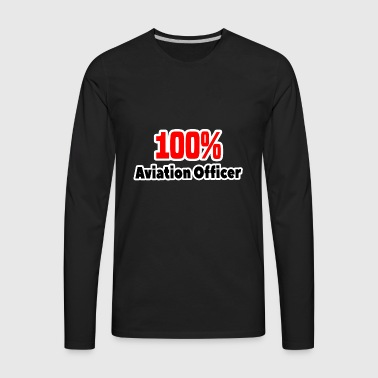 100% Aviation Officer T-Shirt gift - Men's Premium Long Sleeve T-Shirt