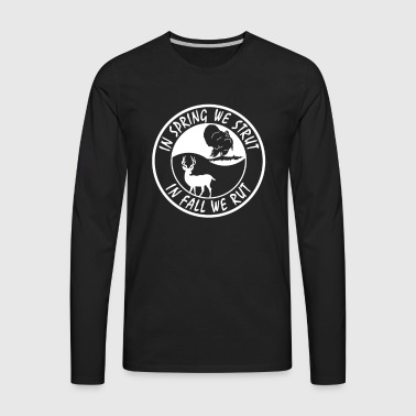 In spiring we strut in fall we rut - Men's Premium Long Sleeve T-Shirt