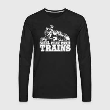 still play with trains - Men's Premium Long Sleeve T-Shirt
