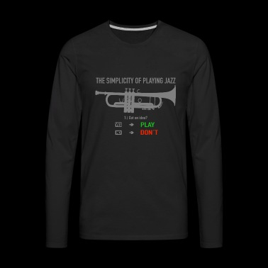 Trumpet T-Shirt - THE SIMPLICITY OF PLAYING JAZZ - Men's Premium Long Sleeve T-Shirt