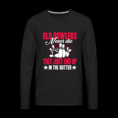 Bowling Old Bowlers Never Die Shirt - Men's Premium Long Sleeve T-Shirt