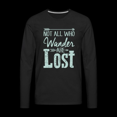 Not all who wander are lost - Men's Premium Long Sleeve T-Shirt