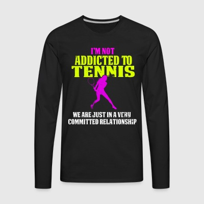 Funny Women's Tennis Shirt I'm not Addicted Vintage - Men's Premium Long Sleeve T-Shirt