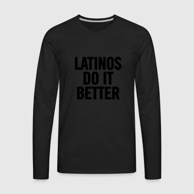 Latinos Do It Better Black - Men's Premium Long Sleeve T-Shirt