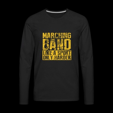 Funny Marching Band Like a Sport Only Harder Music - Men's Premium Long Sleeve T-Shirt