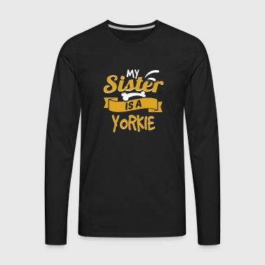 My Sister Is A Yorkie - Men's Premium Long Sleeve T-Shirt