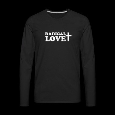 Radical Love | Christian Pastor Design - Men's Premium Long Sleeve T-Shirt