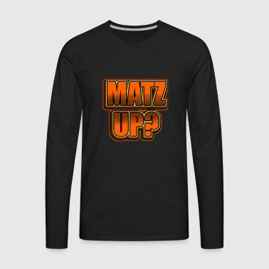 Matz Up? - Funny Passover Pesach Jewish Holiday - Men's Premium Long Sleeve T-Shirt