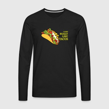 I just really like Tacos - Men's Premium Long Sleeve T-Shirt