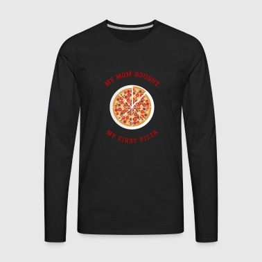 My Mom bought my first pizza - Men's Premium Long Sleeve T-Shirt