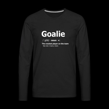 Goalkeeper Definition TShirt Soccer Hockey - Men's Premium Long Sleeve T-Shirt