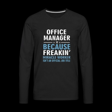 OFFICE MANAGER BECAUSE FREAKIN - Men's Premium Long Sleeve T-Shirt