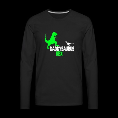 Daddysaurus Father's Day Father Dad Daddy Dino - Men's Premium Long Sleeve T-Shirt