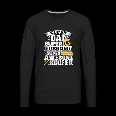 Super Awesome Roofer Dad T Shirt - Men's Premium Long Sleeve T-Shirt