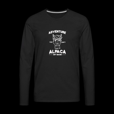 Adventure you say Alpaca my bags vacation gift - Men's Premium Long Sleeve T-Shirt