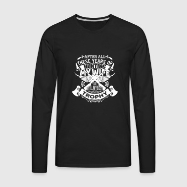 Hunting - My Wife Is Still My Best Trophy - Men's Premium Long Sleeve T-Shirt