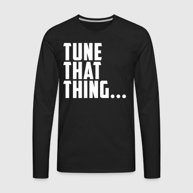 Recording Engineer Tune That Thing - Men's Premium Long Sleeve T-Shirt
