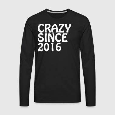 Crazy Since 2016 Crazy Gifts Friends - Men's Premium Long Sleeve T-Shirt