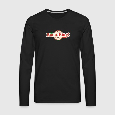 Bada Bing Pizza - Men's Premium Long Sleeve T-Shirt