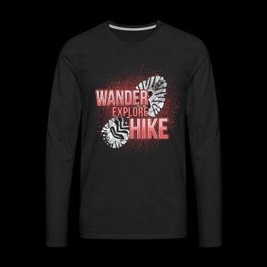 Hiking Explore Hike - Nature Outdoor Mountains - Men's Premium Long Sleeve T-Shirt