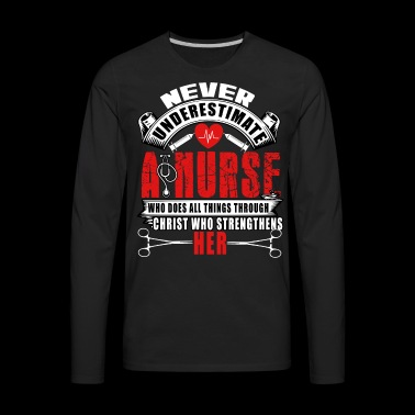 Never Underestimate A Nurse T Shirt, Nurse T Shirt - Men's Premium Long Sleeve T-Shirt