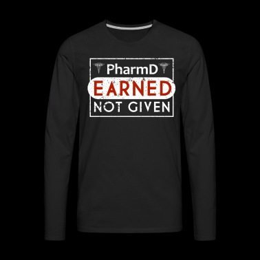 Pharmacist RX Pharmacy Earned Nurse Shirts - Men's Premium Long Sleeve T-Shirt