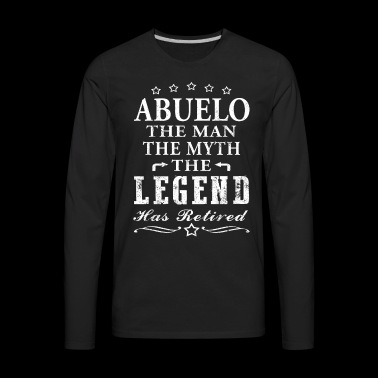 Abuelo Shirt Man Myth Legend Retirement Shirt Grandpa Shirt Grandfather Gift Shirt - Men's Premium Long Sleeve T-Shirt