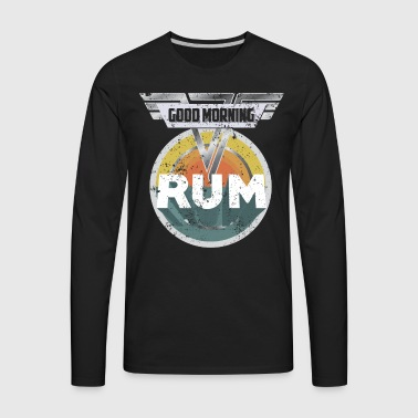 Funny Rum Drinking Shirt Good Morning Rum Shirt Drinks Well With Others Shirt - Men's Premium Long Sleeve T-Shirt