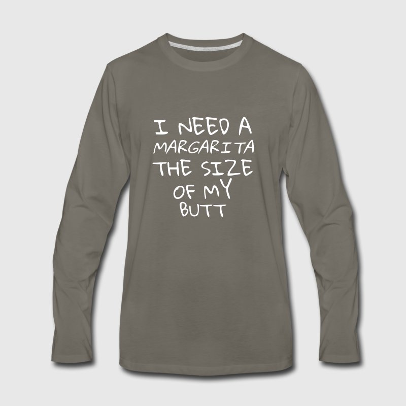 i need a Margarita the size of my Butt - Men's Premium Long Sleeve T-Shirt